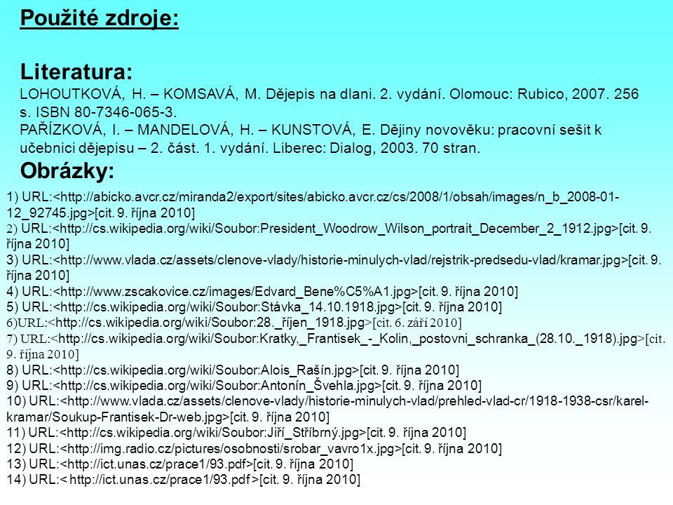 Použité zdroje: Literatura: LOHOUTKOVÁ, H. – KOMSAVÁ, M. Dějepis na dlani. 2. vydání. Olomouc: Rubico, 2007. 256 s. ISBN 80-7346-065-3. PAŘÍZKOVÁ, I.