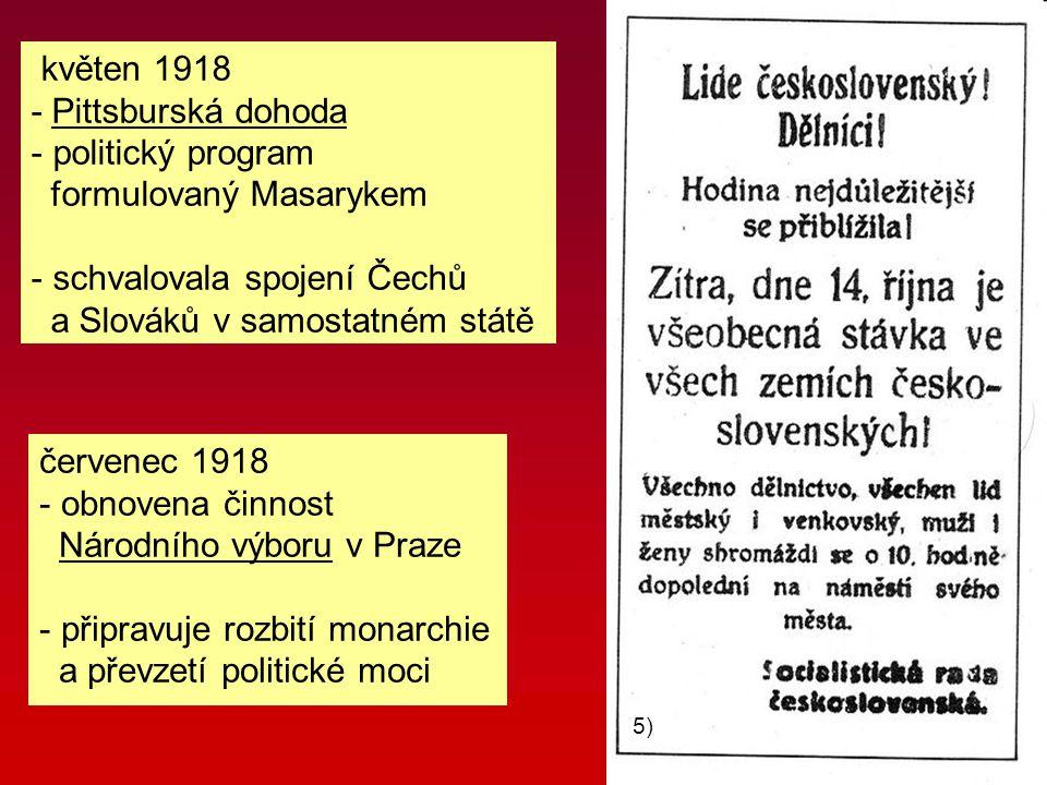 květen 1918 - Pittsburská dohoda - politický program formulovaný Masarykem - schvalovala spojení Čechů a Slováků v samostatném státě červenec 1918 - o