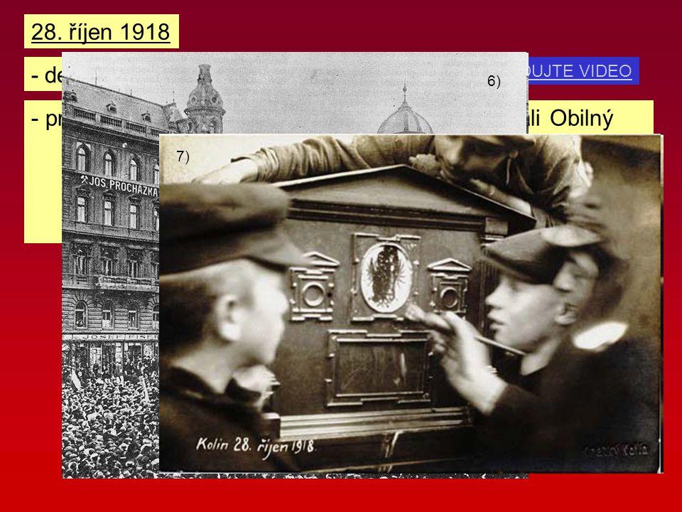 SLEDUJTE VIDEO 28. říjen 1918 - den vzniku samostatného Československa - průběh: - představitelé Národního výboru převzali Obilný ústav v Praze, aby z