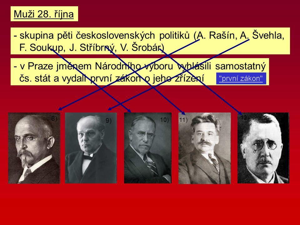 Muži 28. října - skupina pěti československých politiků (A. Rašín, A. Švehla, F. Soukup, J. Stříbrný, V. Šrobár) - v Praze jménem Národního výboru vyh