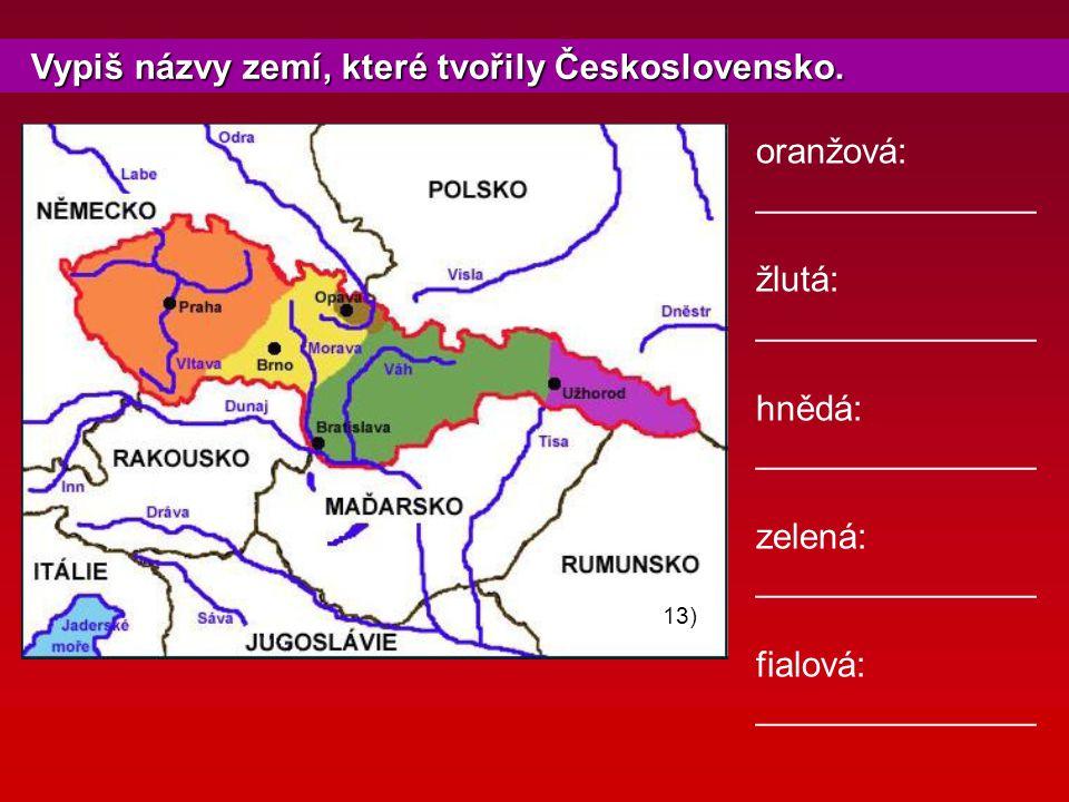 Vypiš názvy zemí, které tvořily Československo. Vypiš názvy zemí, které tvořily Československo. 13) oranžová: ______________ žlutá: ______________ hně