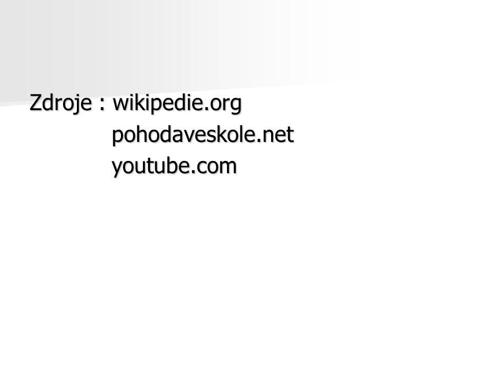 Zdroje : wikipedie.org pohodaveskole.net pohodaveskole.net youtube.com youtube.com