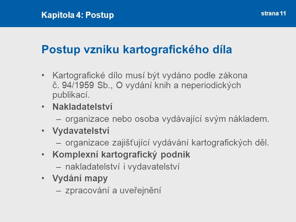 strana 11 Postup vzniku kartografického díla Kartografické dílo musí být vydáno podle zákona č.