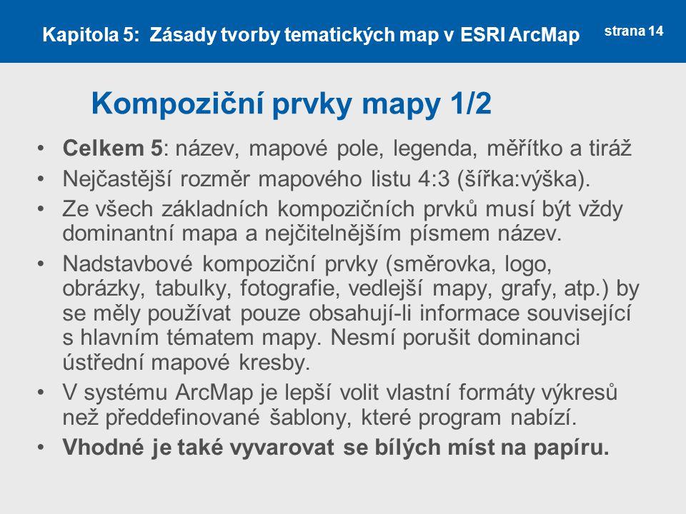 strana 14 Kompoziční prvky mapy 1/2 Celkem 5: název, mapové pole, legenda, měřítko a tiráž Nejčastější rozměr mapového listu 4:3 (šířka:výška).