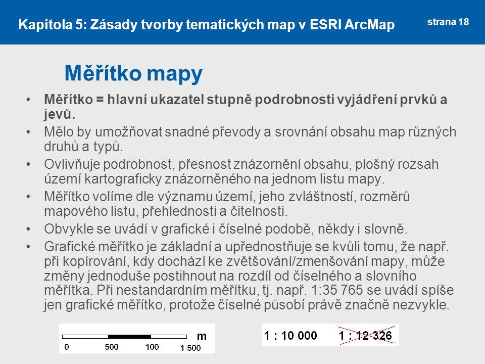 strana 18 Měřítko mapy Měřítko = hlavní ukazatel stupně podrobnosti vyjádření prvků a jevů.