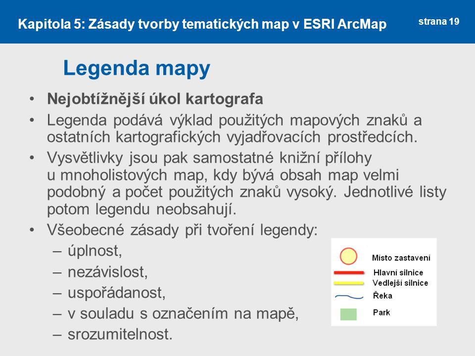 strana 19 Legenda mapy Nejobtížnější úkol kartografa Legenda podává výklad použitých mapových znaků a ostatních kartografických vyjadřovacích prostředcích.