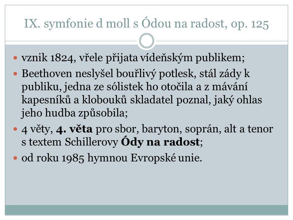 IX. symfonie d moll s Ódou na radost, op. 125 vznik 1824, vřele přijata vídeňským publikem; Beethoven neslyšel bouřlivý potlesk, stál zády k publiku,