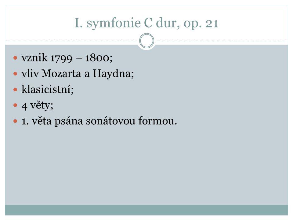 I. symfonie C dur, op. 21 vznik 1799 – 1800; vliv Mozarta a Haydna; klasicistní; 4 věty; 1. věta psána sonátovou formou.
