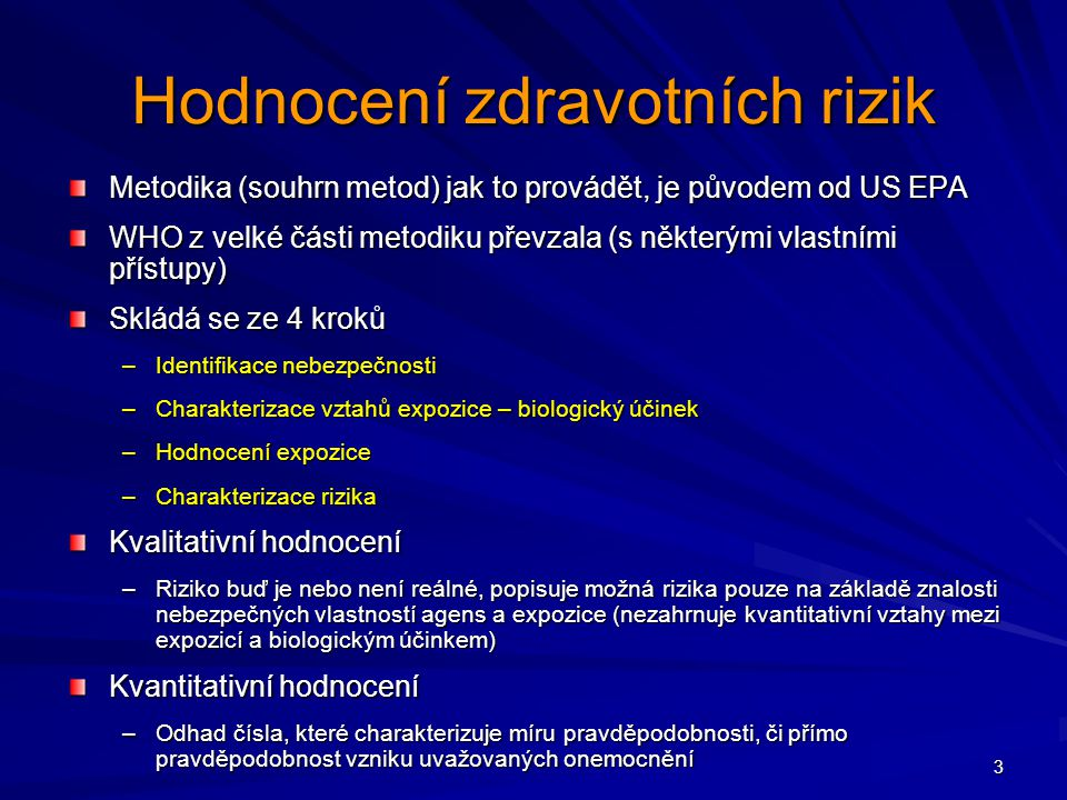 3 Hodnocení zdravotních rizik Metodika (souhrn metod) jak to provádět, je původem od US EPA WHO z velké části metodiku převzala (s některými vlastními