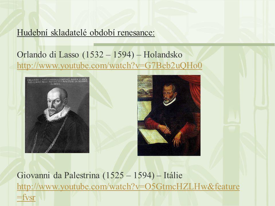 Hudební skladatelé období renesance: Orlando di Lasso (1532 – 1594) – Holandsko http://www.youtube.com/watch?v=G7Beb2uQHo0 Giovanni da Palestrina (1525 – 1594) – Itálie http://www.youtube.com/watch?v=O5GtmcHZLHw&feature =fvsr