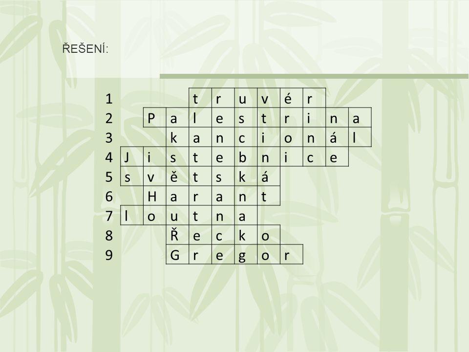 1 t r u v é r 2 P a l e s t r i n a 3 k a n c i o n á l 4 J i s t e b n i c e 5 s v ě t s k á 6 H a r a n t 7 l o u t n a 8 Ř e c k o 9 G r e g o r ŘEŠENÍ: