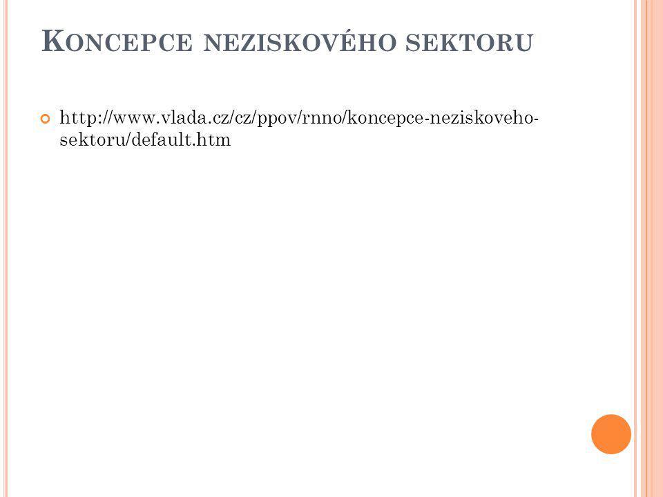 K ONCEPCE NEZISKOVÉHO SEKTORU http://www.vlada.cz/cz/ppov/rnno/koncepce-neziskoveho- sektoru/default.htm
