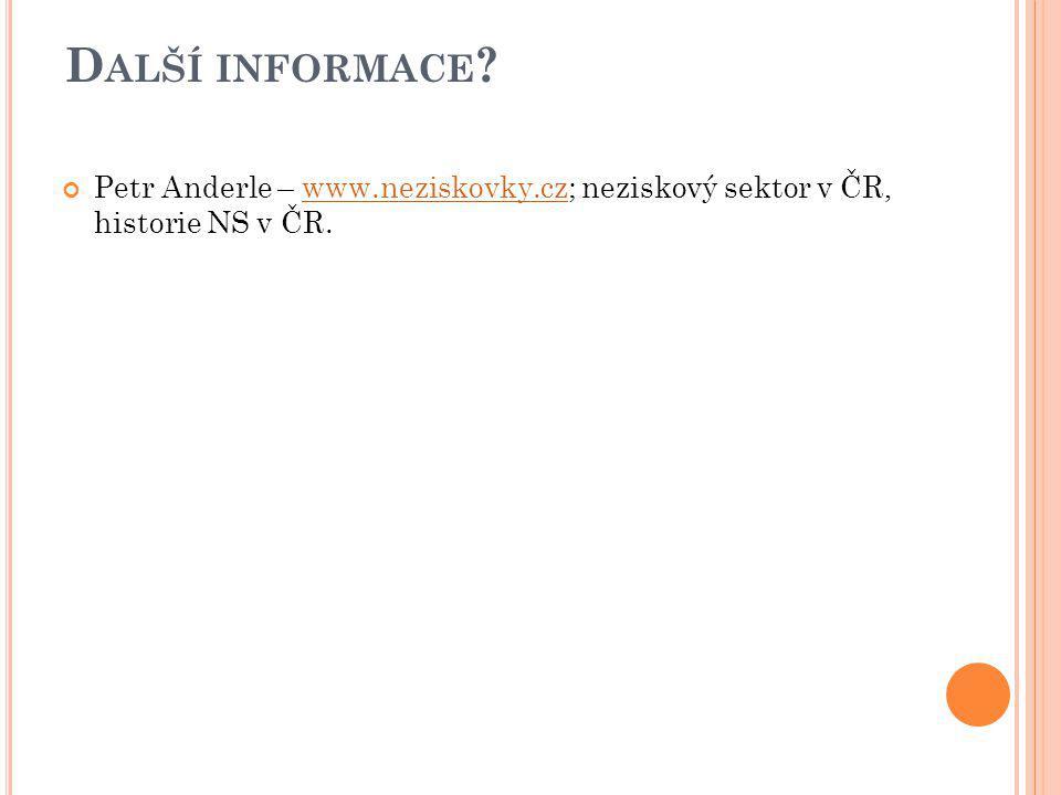 D ALŠÍ INFORMACE ? Petr Anderle – www.neziskovky.cz; neziskový sektor v ČR, historie NS v ČR.www.neziskovky.cz