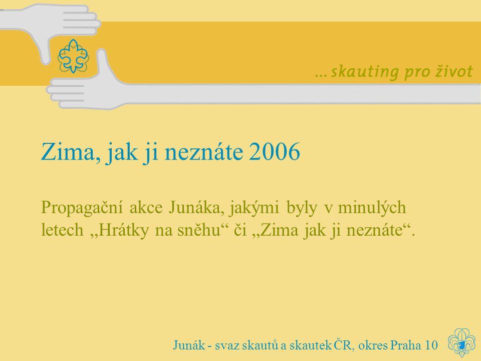 Na úvod… projekt v předešlých dvou letech podporovaný ústředím, letos však nikoliv (Junák v současné době vyhodnocuje úspěšnost dosavadních akcí a chystá jejich další směřování i v souvislosti s oslavami výročí vzniku skautingu.) zábavné a netradiční odpoledne pro skautskou i neskautskou veřejnost pořádající jednotkou ORJ Praha 10 záštitu nad projektem převzalo MŠMT Zima, jak ji neznáte 2006