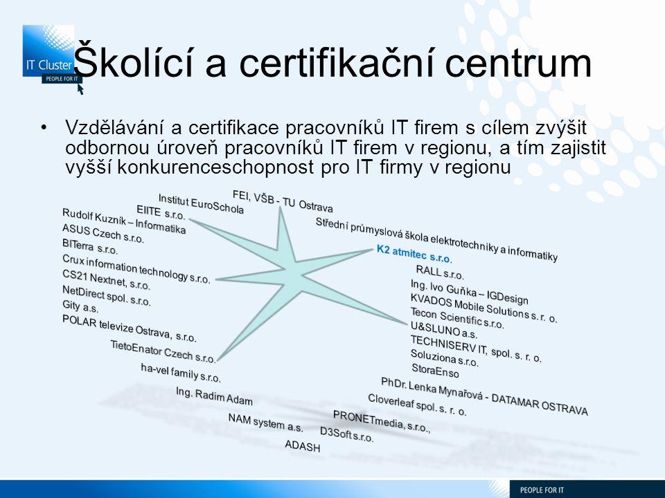 Školící a certifikační centrum Vzdělávání a certifikace pracovníků IT firem s cílem zvýšit odbornou úroveň pracovníků IT firem v regionu, a tím zajistit vyšší konkurenceschopnost pro IT firmy v regionu