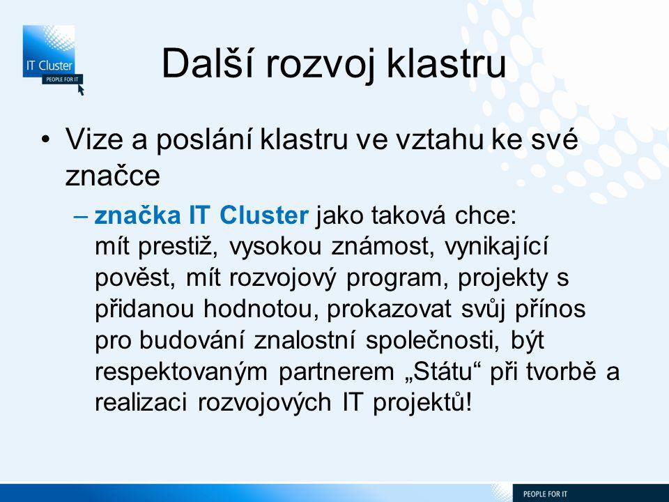 """Další rozvoj klastru Vize a poslání klastru ve vztahu ke své značce –značka IT Cluster jako taková chce: mít prestiž, vysokou známost, vynikající pověst, mít rozvojový program, projekty s přidanou hodnotou, prokazovat svůj přínos pro budování znalostní společnosti, být respektovaným partnerem """"Státu při tvorbě a realizaci rozvojových IT projektů!"""