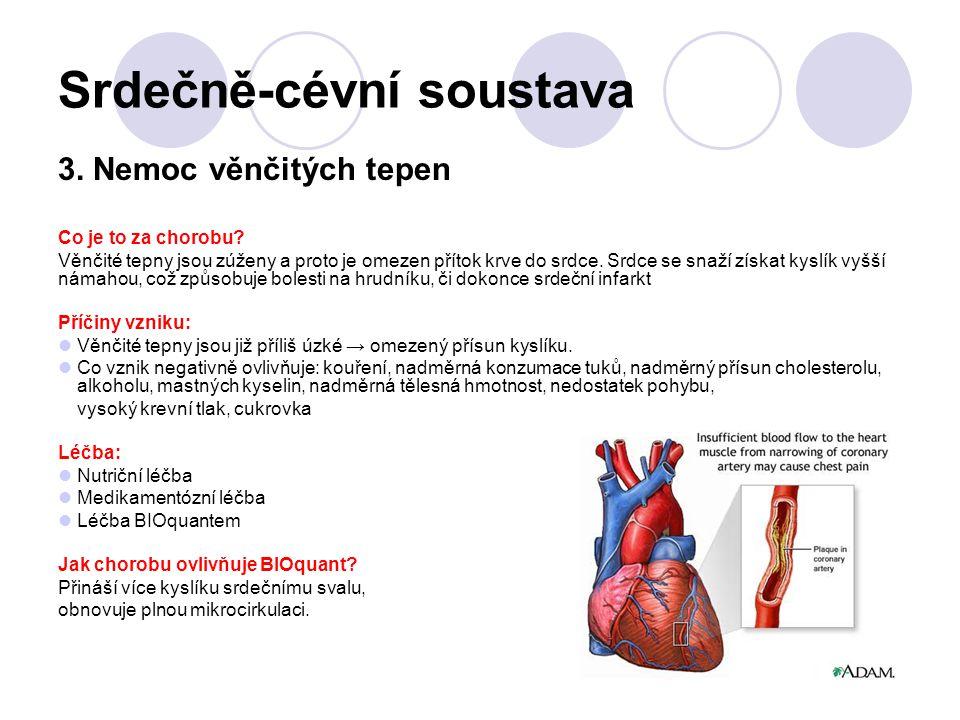 Srdečně-cévní soustava 3. Nemoc věnčitých tepen Co je to za chorobu? Věnčité tepny jsou zúženy a proto je omezen přítok krve do srdce. Srdce se snaží