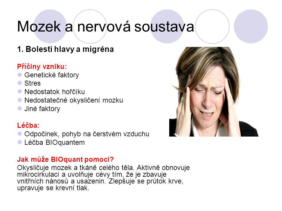 Mozek a nervová soustava 1. Bolesti hlavy a migréna Příčiny vzniku: Genetické faktory Stres Nedostatok hořčíku Nedostatečné okysličení mozku Jiné fakt