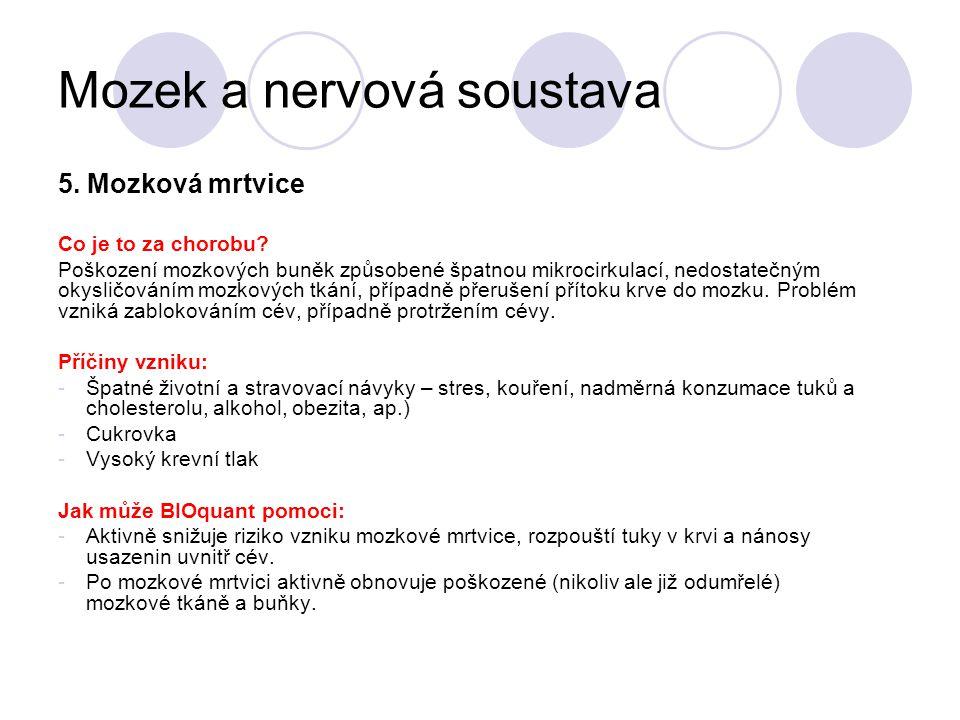 Mozek a nervová soustava 5. Mozková mrtvice Co je to za chorobu? Poškození mozkových buněk způsobené špatnou mikrocirkulací, nedostatečným okysličován