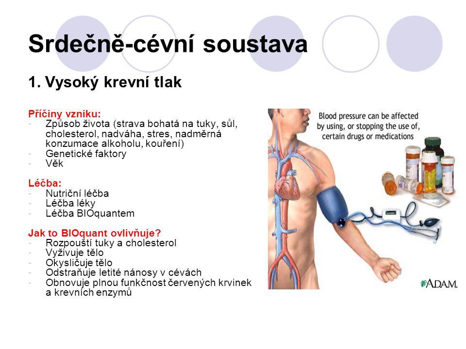 Srdečně-cévní soustava 1. Vysoký krevní tlak Příčiny vzniku: -Způsob života (strava bohatá na tuky, sůl, cholesterol, nadváha, stres, nadměrná konzuma