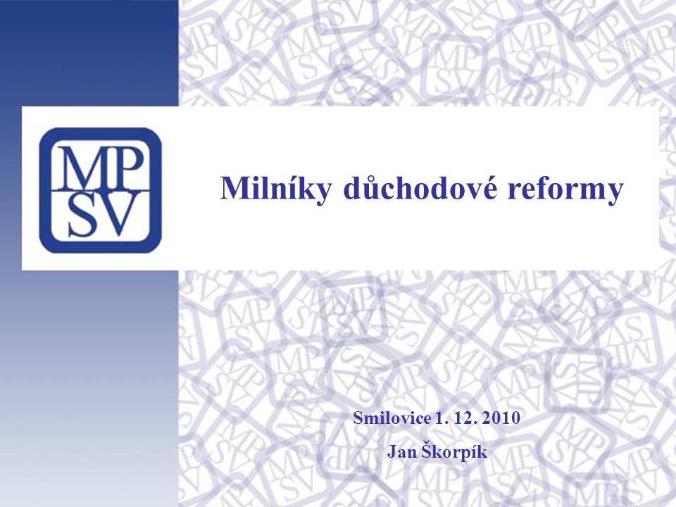 Milníky důchodové reformy Smilovice 1. 12. 2010 Jan Škorpík