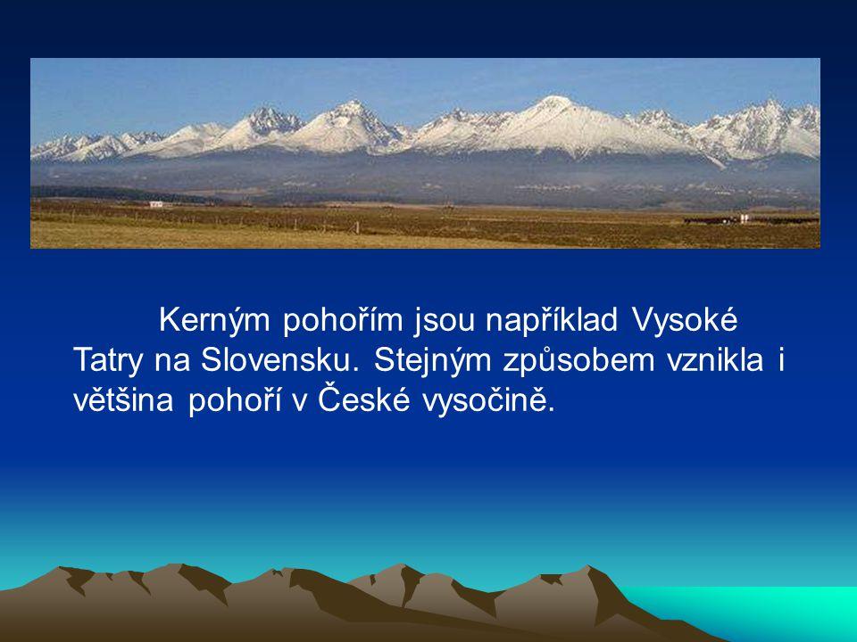 Kerným pohořím jsou například Vysoké Tatry na Slovensku. Stejným způsobem vznikla i většina pohoří v České vysočině.