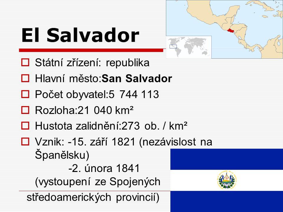 El Salvador  Státní zřízení: republika  Hlavní město:San Salvador  Počet obyvatel:5 744 113  Rozloha:21 040 km²  Hustota zalidnění:273 ob. / km²