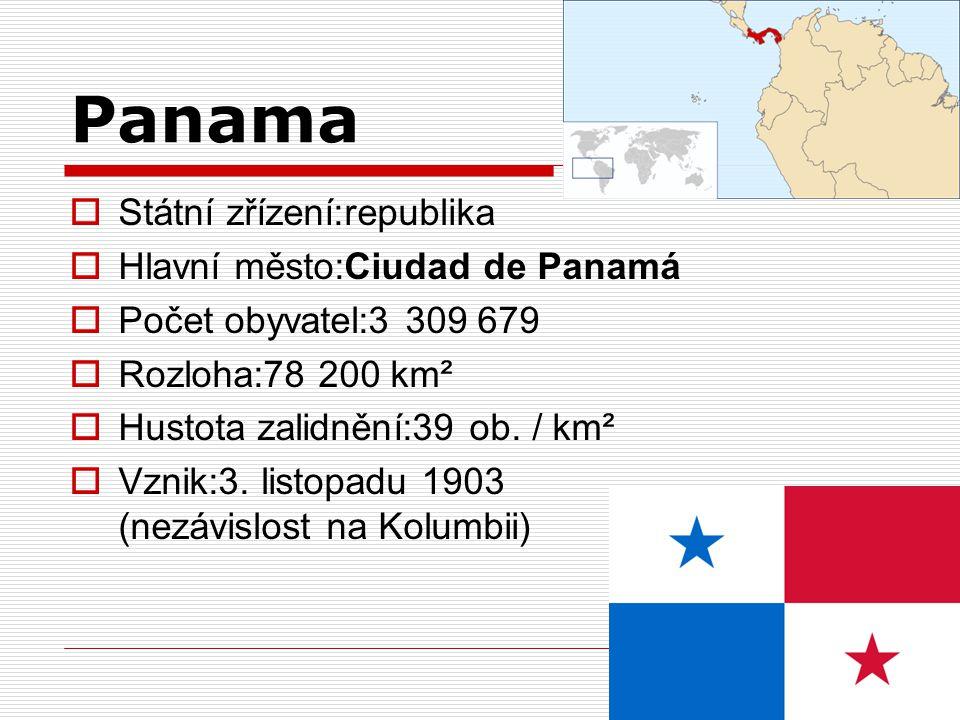 Panama  Státní zřízení:republika  Hlavní město:Ciudad de Panamá  Počet obyvatel:3 309 679  Rozloha:78 200 km²  Hustota zalidnění:39 ob. / km²  V