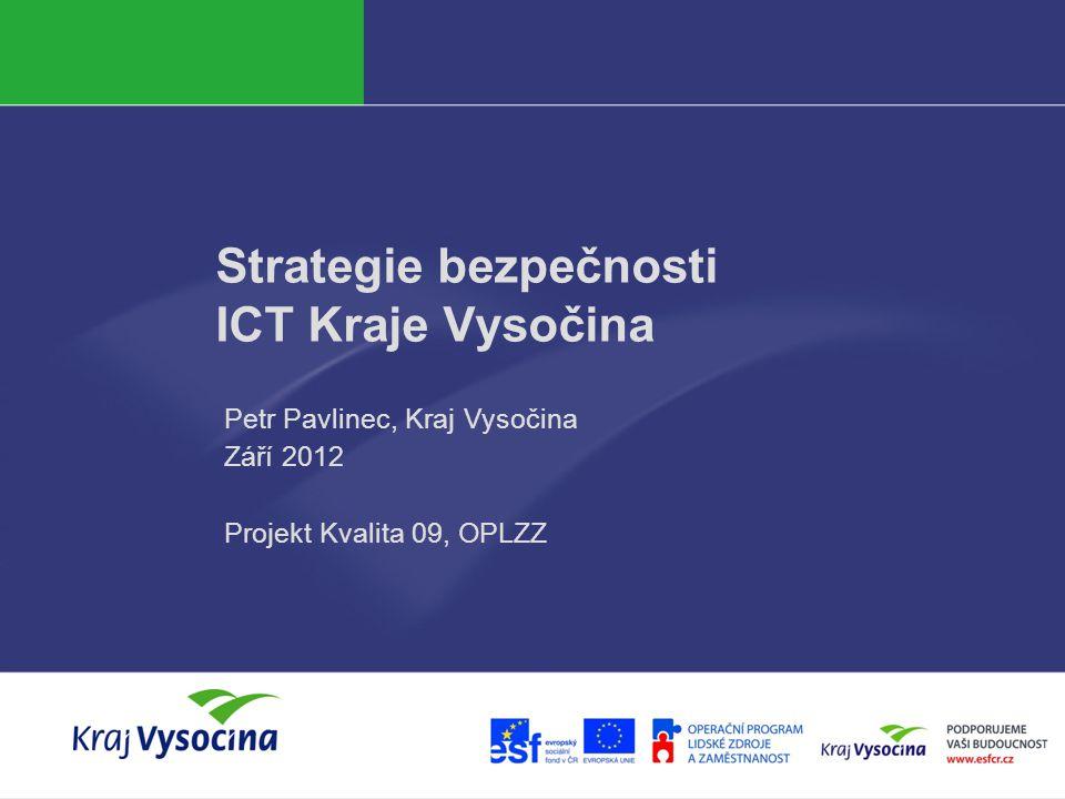 Strategie bezpečnosti ICT Kraje Vysočina Petr Pavlinec, Kraj Vysočina Září 2012 Projekt Kvalita 09, OPLZZ
