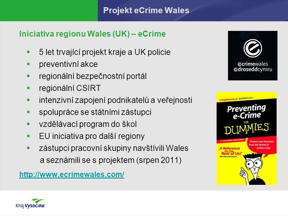 Projekt eCrime Wales Iniciativa regionu Wales (UK) – eCrime  5 let trvající projekt kraje a UK policie  preventivní akce  regionální bezpečnostní p