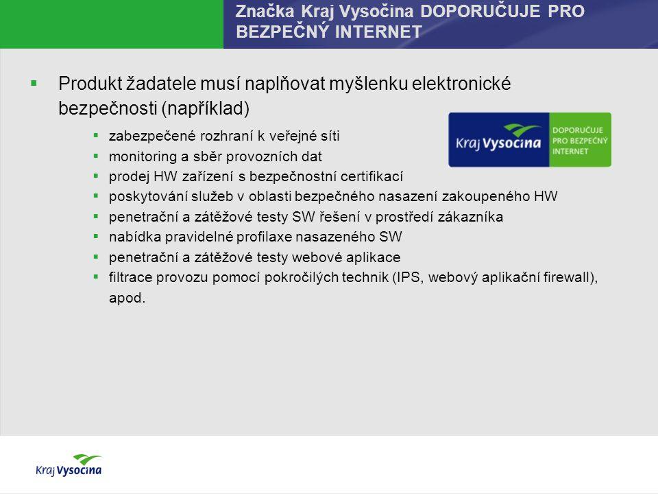 Značka Kraj Vysočina DOPORUČUJE PRO BEZPEČNÝ INTERNET  Produkt žadatele musí naplňovat myšlenku elektronické bezpečnosti (například)  zabezpečené ro