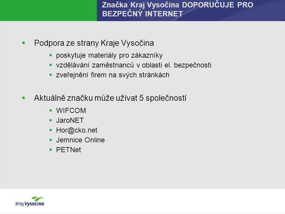 Značka Kraj Vysočina DOPORUČUJE PRO BEZPEČNÝ INTERNET  Podpora ze strany Kraje Vysočina  poskytuje materiály pro zákazníky  vzdělávání zaměstnanců