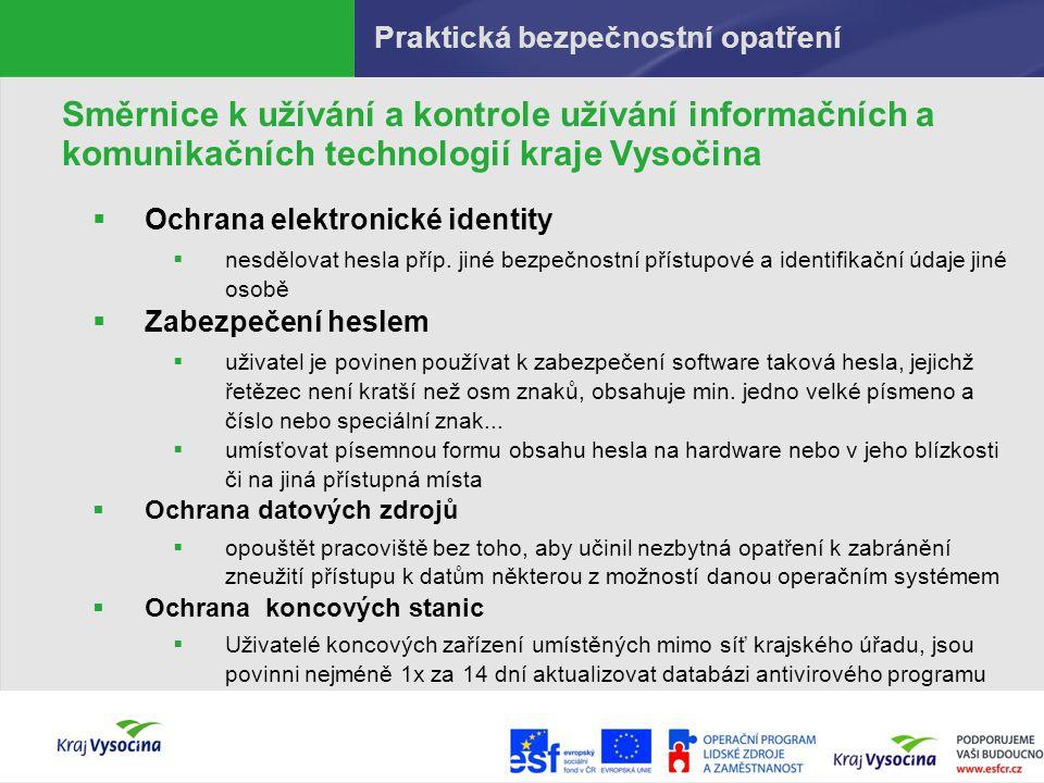 Praktická bezpečnostní opatření Směrnice k užívání a kontrole užívání informačních a komunikačních technologií kraje Vysočina  Ochrana elektronické i