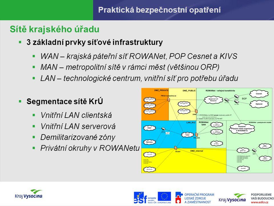 Praktická bezpečnostní opatření Zabezpečení sítí KrÚ  Firewally – 6ks, vše na platformě FREEBSD  Ochrana na základě ručního nastavení komunikačních pravidel, vytvoření kontrolních průchodů v infrastruktuře