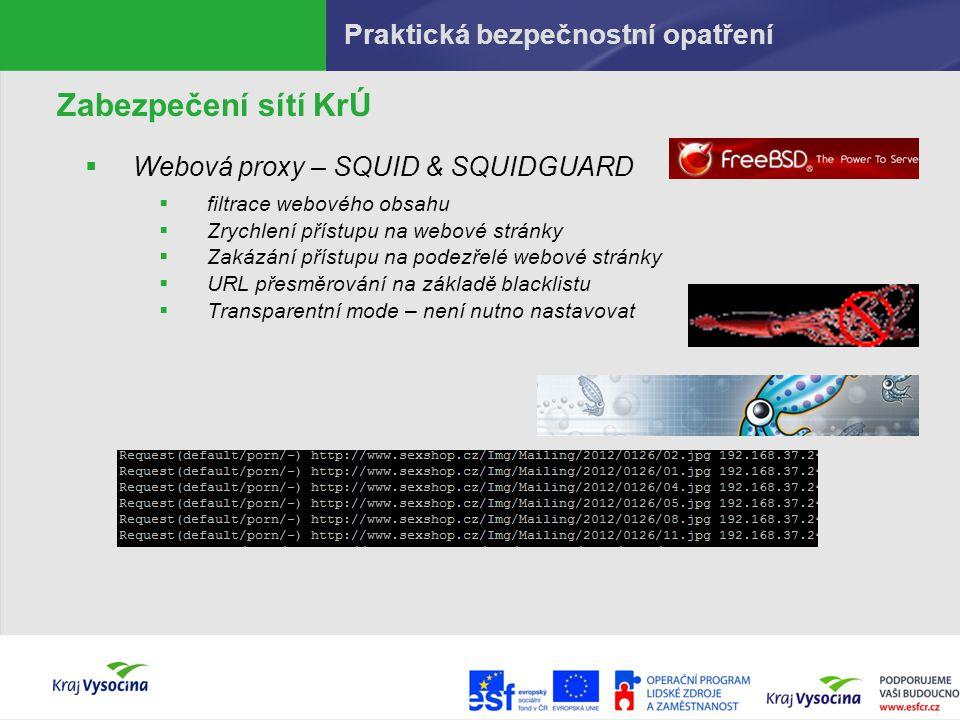Praktická bezpečnostní opatření Zabezpečení sítí KrÚ  Webová proxy – SQUID & SQUIDGUARD  filtrace webového obsahu  Zrychlení přístupu na webové str