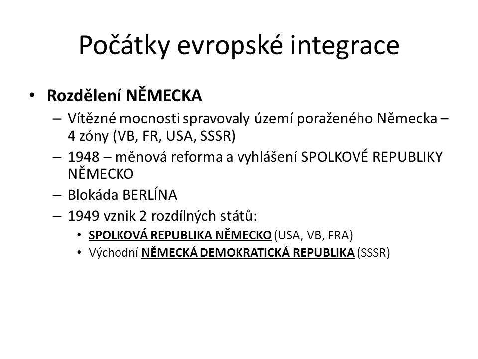 Počátky evropské integrace Rozdělení NĚMECKA – Vítězné mocnosti spravovaly území poraženého Německa – 4 zóny (VB, FR, USA, SSSR) – 1948 – měnová refor