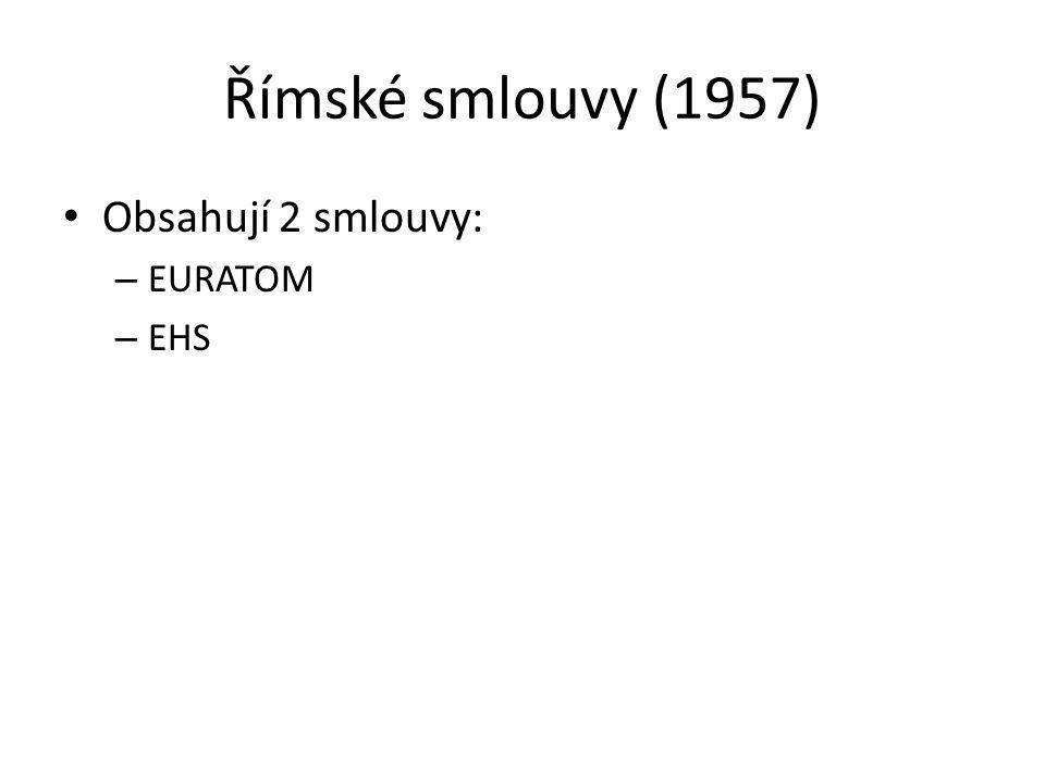 Římské smlouvy (1957) Obsahují 2 smlouvy: – EURATOM – EHS