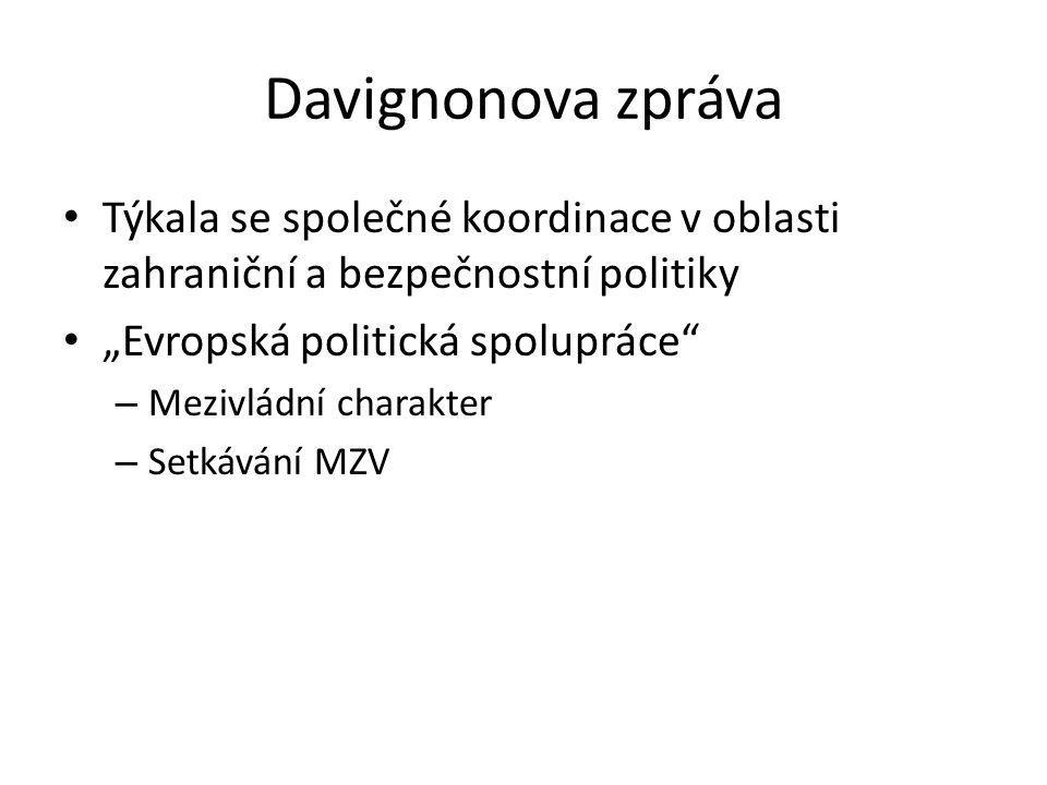 """Davignonova zpráva Týkala se společné koordinace v oblasti zahraniční a bezpečnostní politiky """"Evropská politická spolupráce"""" – Mezivládní charakter –"""