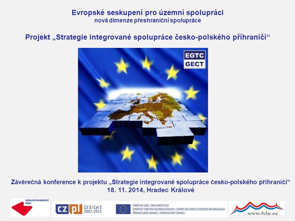 """Evropské seskupení pro územní spolupráci nová dimenze přeshraniční spolupráce Projekt """"Strategie integrované spolupráce česko-polského příhraničí Závěrečná konference k projektu """"Strategie integrované spolupráce česko-polského příhraničí 18."""