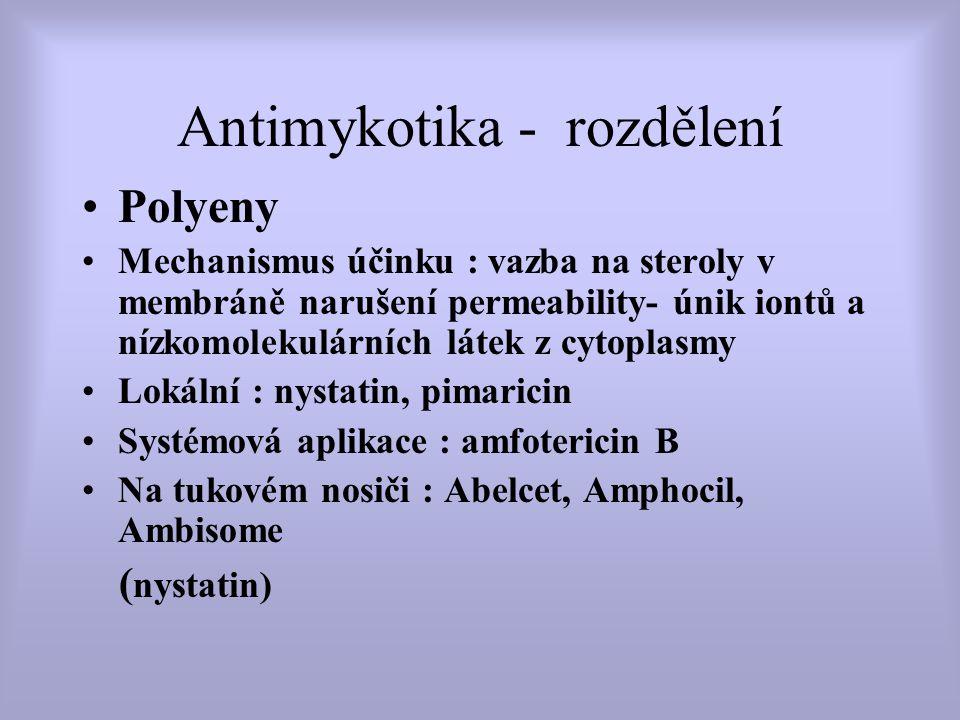 Antimykotika - rozdělení Polyeny Mechanismus účinku : vazba na steroly v membráně narušení permeability- únik iontů a nízkomolekulárních látek z cytop