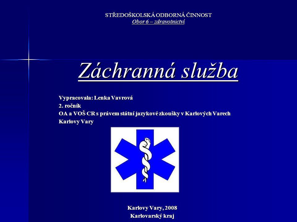 STŘEDOŠKOLSKÁ ODBORNÁ ČINNOST Obor 6 – zdravotnictví Záchranná služba Vypracovala: Lenka Vavrová 2.