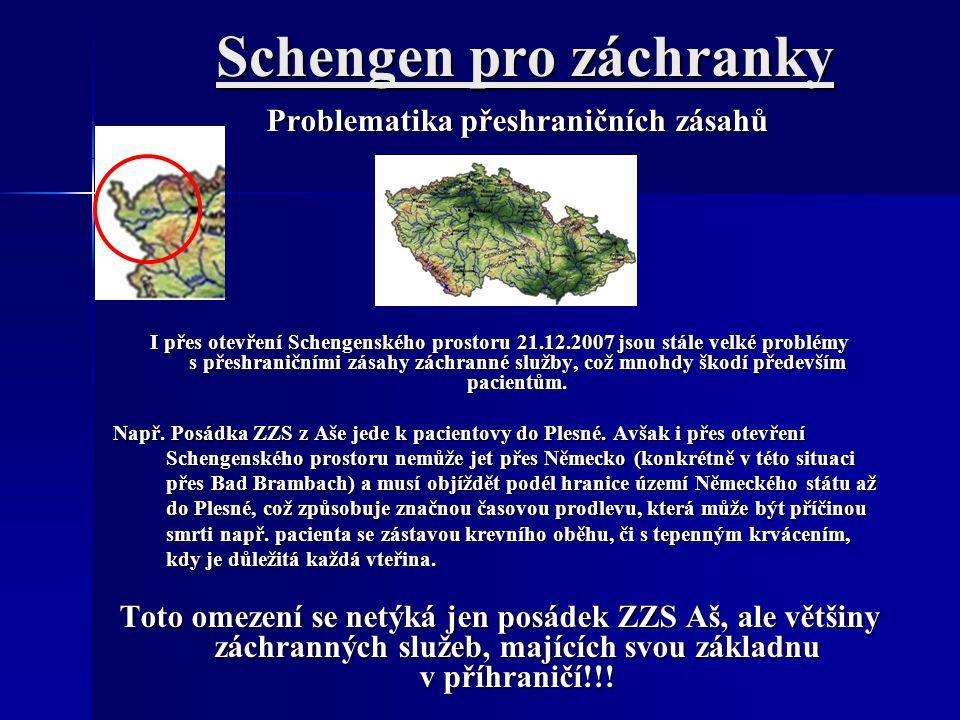 Schengen pro záchranky Problematika přeshraničních zásahů I přes otevření Schengenského prostoru 21.12.2007 jsou stále velké problémy s přeshraničními zásahy záchranné služby, což mnohdy škodí především pacientům.
