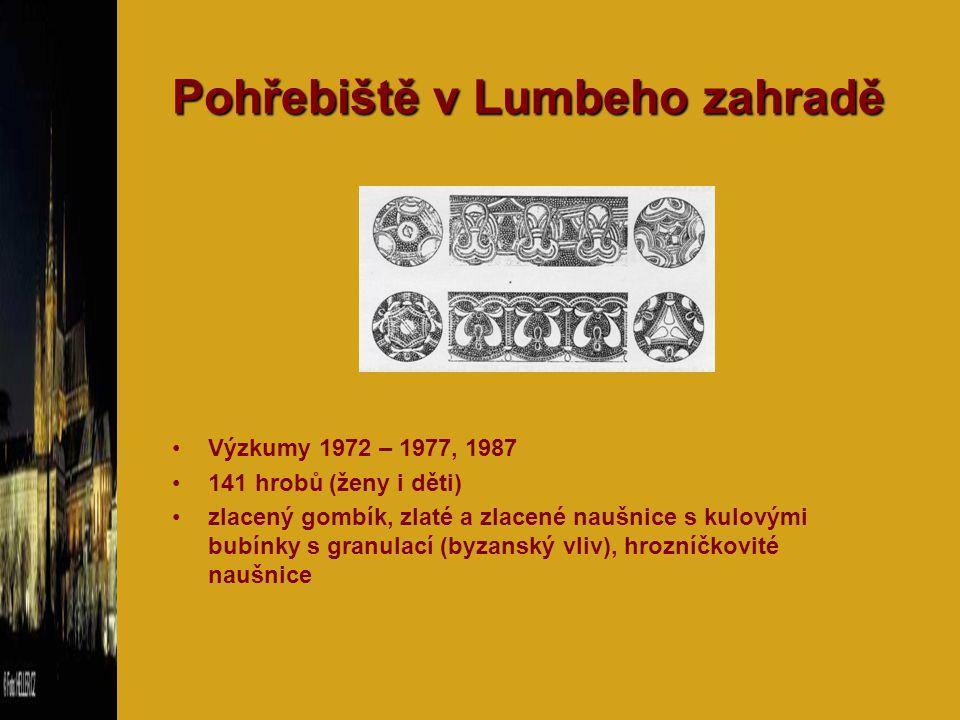 Pohřebiště v Lumbeho zahradě Výzkumy 1972 – 1977, 1987 141 hrobů (ženy i děti) zlacený gombík, zlaté a zlacené naušnice s kulovými bubínky s granulací