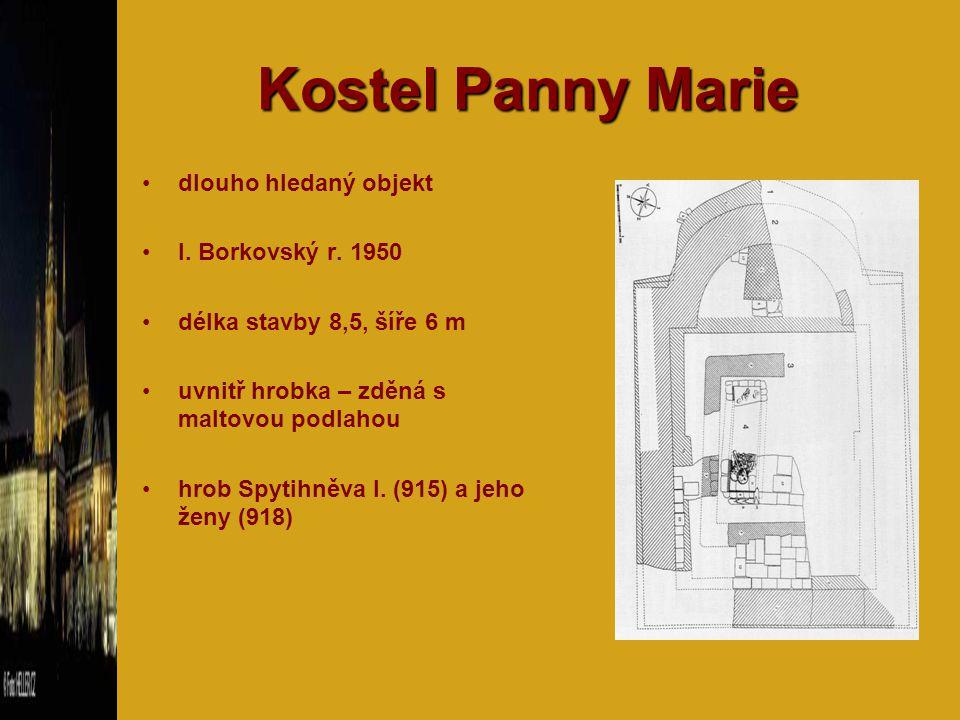 Kostel Panny Marie dlouho hledaný objekt I. Borkovský r. 1950 délka stavby 8,5, šíře 6 m uvnitř hrobka – zděná s maltovou podlahou hrob Spytihněva I.
