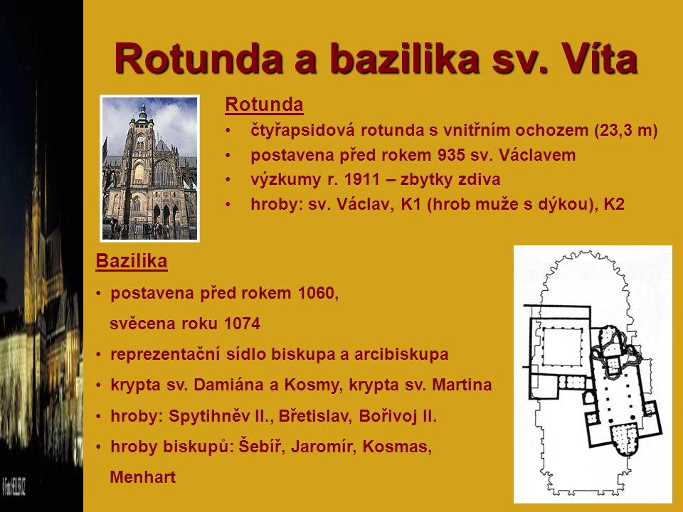 Rotunda a bazilika sv. Víta Rotunda čtyřapsidová rotunda s vnitřním ochozem (23,3 m) postavena před rokem 935 sv. Václavem výzkumy r. 1911 – zbytky zd