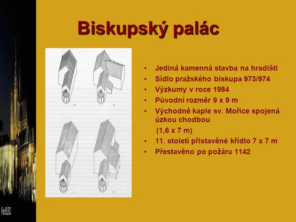 Biskupský palác Jediná kamenná stavba na hradišti Sídlo pražského biskupa 973/974 Výzkumy v roce 1984 Původní rozměr 9 x 9 m Východně kaple sv. Mořice