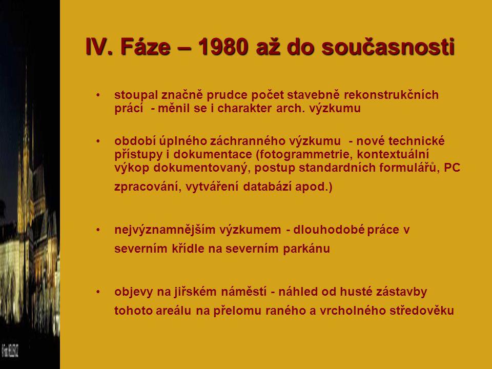 IV. Fáze – 1980 až do současnosti stoupal značně prudce počet stavebně rekonstrukčních prácí - měnil se i charakter arch. výzkumu období úplného záchr