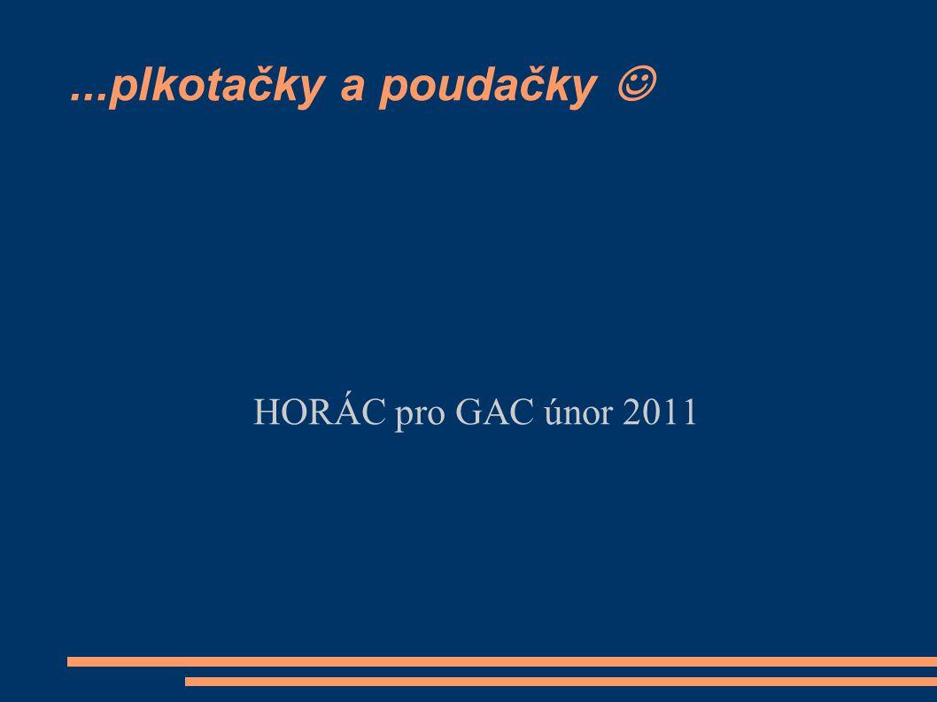 ...plkotačky a poudačky HORÁC pro GAC únor 2011