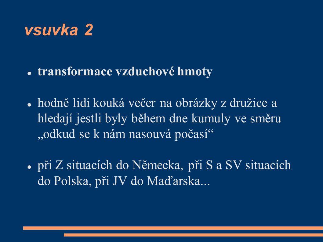 """vsuvka 2 transformace vzduchové hmoty hodně lidí kouká večer na obrázky z družice a hledají jestli byly během dne kumuly ve směru """"odkud se k nám nasouvá počasí při Z situacích do Německa, při S a SV situacích do Polska, při JV do Maďarska..."""