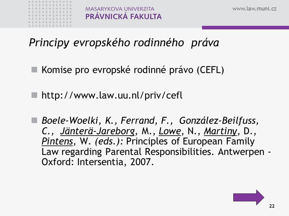 www.law.muni.cz 22 Principy evropského rodinného práva Komise pro evropské rodinné právo (CEFL) http://www.law.uu.nl/priv/cefl Boele-Woelki, K., Ferrand, F., González-Beilfuss, C., Jänterä-Jareborg, M., Lowe, N., Martiny, D., Pintens, W.
